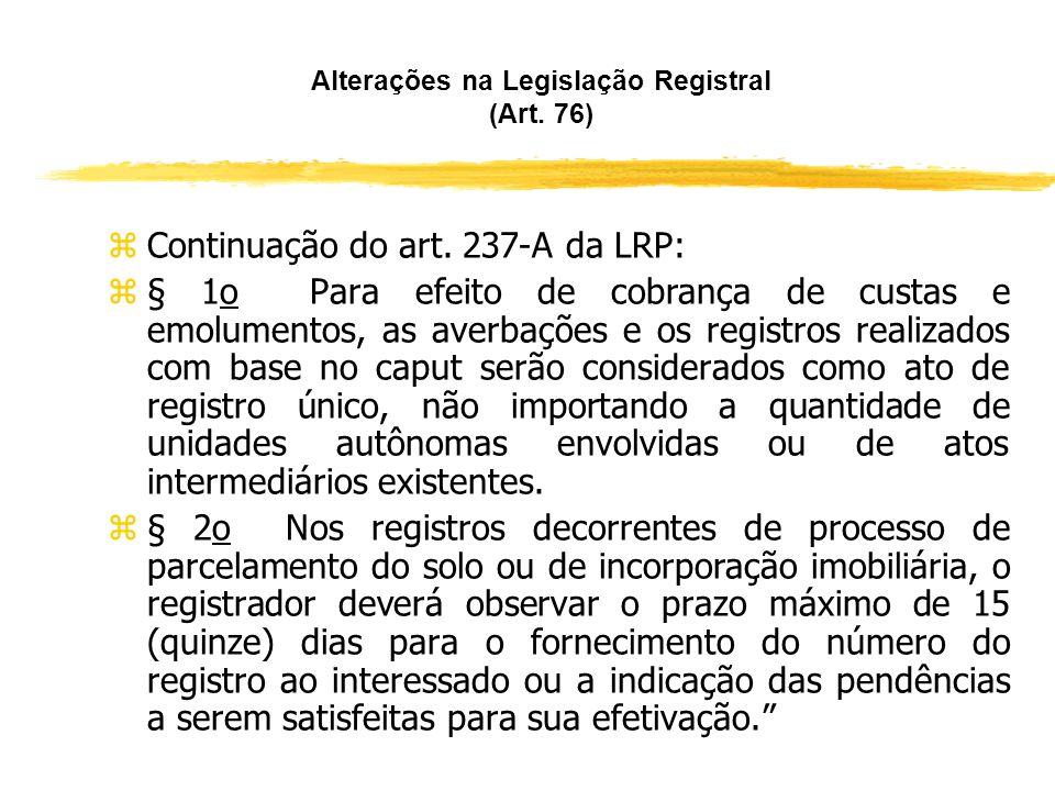 Alterações na Legislação Registral (Art. 76) z ACRÉSCIMO DE ARTIGO À LRP REDUZINDO EMOLUMENTOS PARA INCORPORADORES: z Art. 237-A. Após o registro do p
