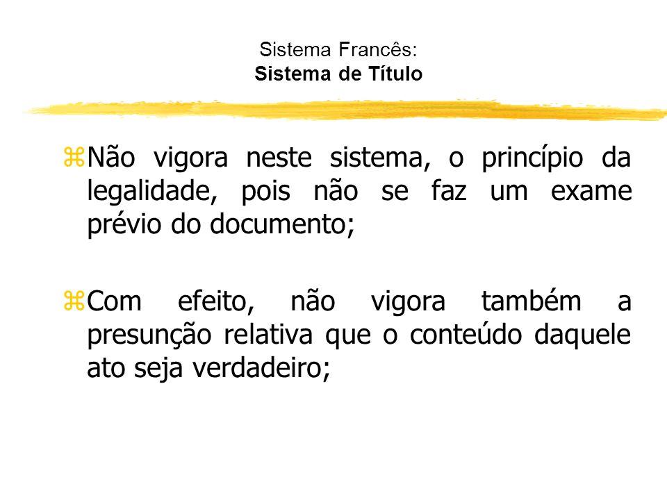 Sistema Francês zNão há necessidade da tradição; zOs contratos tem efeito translativo; z A propriedade se transfere somente pelo consenso ;