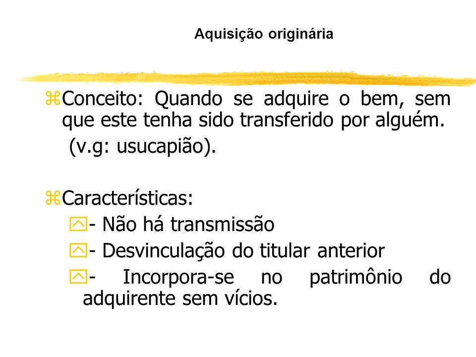 Classificação zA aquisição pode ser: A) Originária B) Derivada