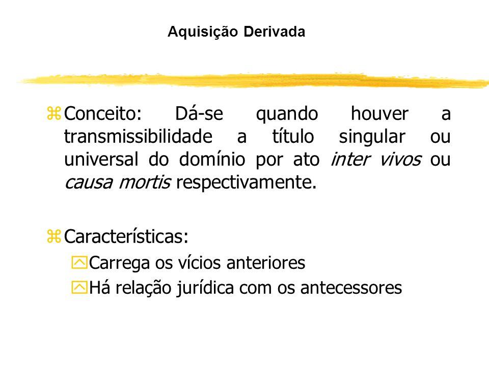 Aquisição originária Tipos: y usucapião y acessão Alguns autores ainda admitem a ocupação e o título expedido pelo Estado.