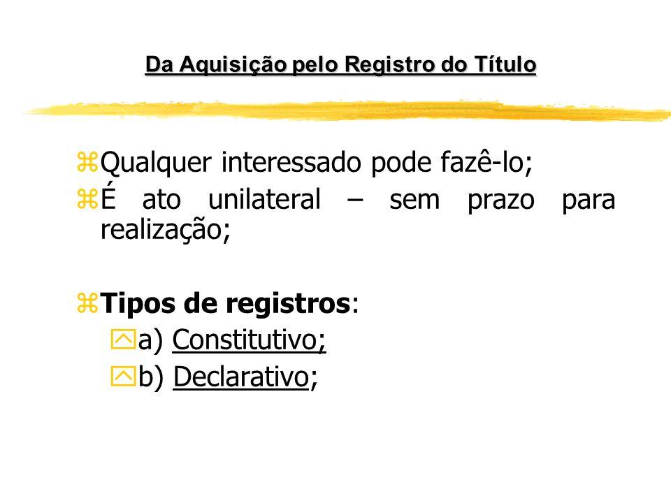 Da Aquisição pelo Registro do Título z Arts. 1.245 e ss do CC. yUm dos meios de aquisição da propriedade imobiliária no Brasil. yNegócios jurídicos: C