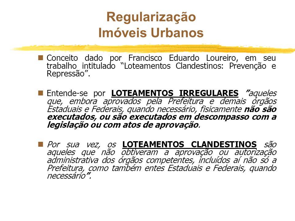 Regularização Imóveis Urbanos nCom relação aos IMÓVEIS URBANOS, a propriedade informal é aquela originária dos loteamentos ilícitos, que se dividem em