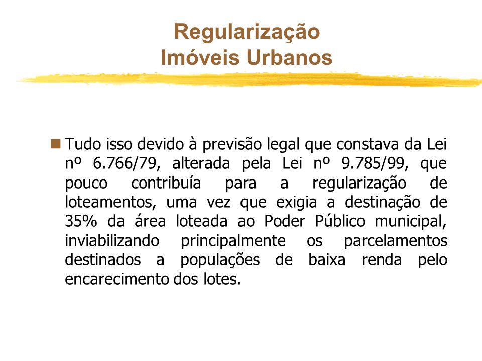 Regularização Imóveis Urbanos O LOTEAMENTO CLANDESTINO, assim, padeceria de vícios mais graves do que o loteamento meramente irregular. Faltam ao prim