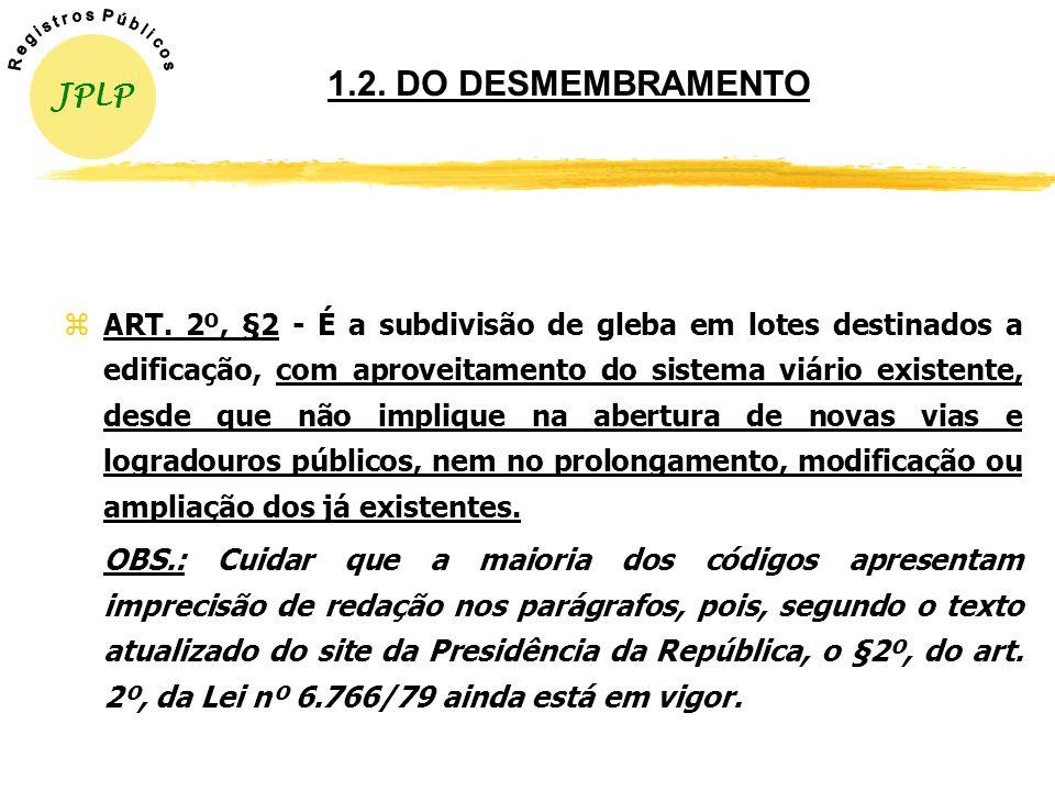 1. DO PARCELAMENTO DO SOLO URBANO (Lei nº 6.766/79) 1.1. DO LOTEAMENTO zART. 2º, §1º - É a subdivisão de gleba em lotes destinados a edificação, com a