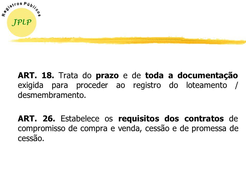 PARTICULARIDADES DO LOTEAMENTO/DESMEMBRAMENTO ART. 4º. Estabelece os requisitos urbanísticos para o loteamento. ARTS. 6º e 10. Referem-se aos projetos
