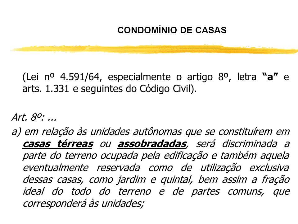 CONDOMÍNIO EDILÍCIO ESPÉCIES E LEGISLAÇÕES: -De Casas (Lei nº 4.591/64, especialmente o artigo 8º, letra a e arts. 1.331 e seguintes do Código Civil);