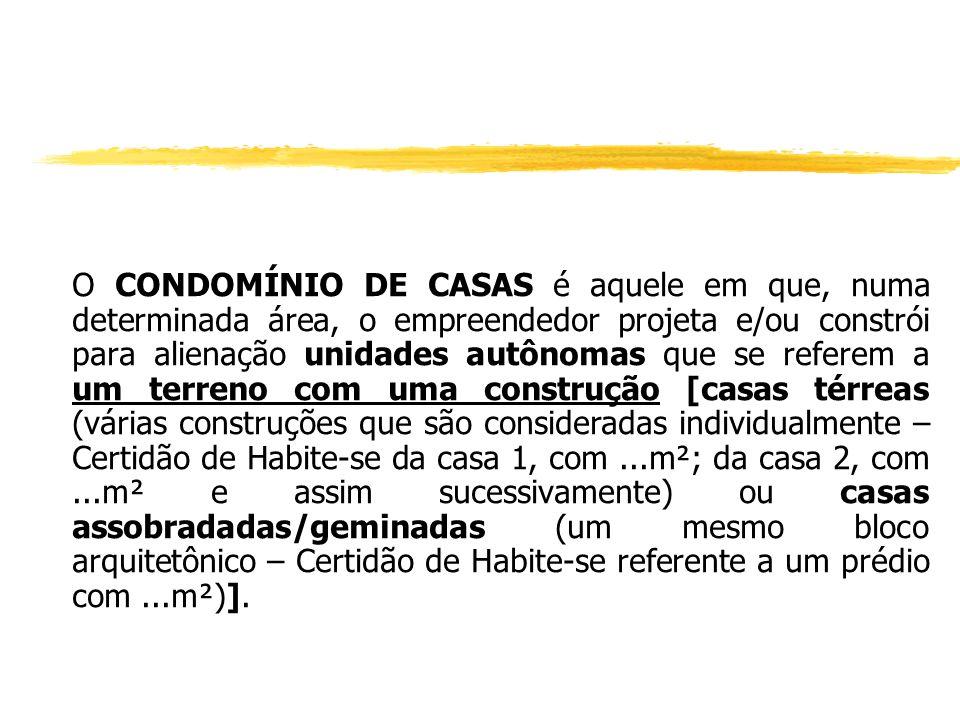 CONDOMÍNIO DE CASAS (Lei nº 4.591/64, especialmente o artigo 8º, letra a e arts. 1.331 e seguintes do Código Civil). Art. 8º:... a) em relação às unid