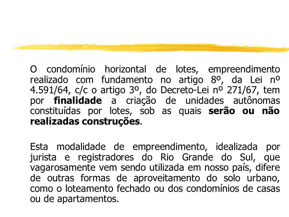 CONDOMÍNIO HORIZONTAL DE LOTES (Edificação de Livre Escolha do Condômino) (Artigo 8º da Lei nº 4.591/64 c/c artigo 3º do Decreto-lei nº 271/67). JPLP