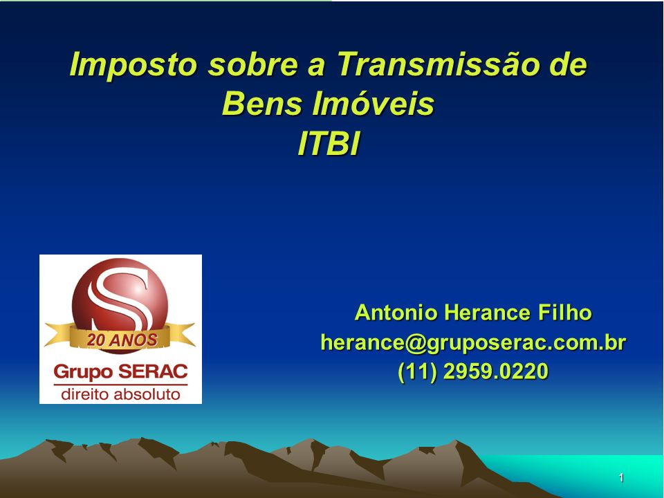 1 Imposto sobre a Transmissão de Bens Imóveis ITBI Antonio Herance Filho herance@gruposerac.com.br (11) 2959.0220