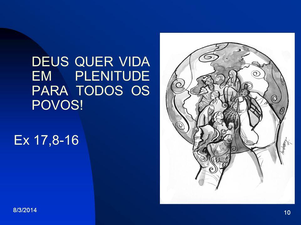 8/3/2014 10 DEUS QUER VIDA EM PLENITUDE PARA TODOS OS POVOS! Ex 17,8-16