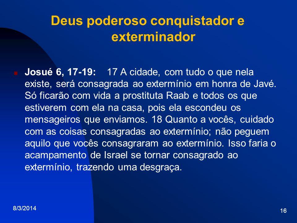Deus poderoso conquistador e exterminador Josué 6, 17-19: 17 A cidade, com tudo o que nela existe, será consagrada ao extermínio em honra de Javé. Só