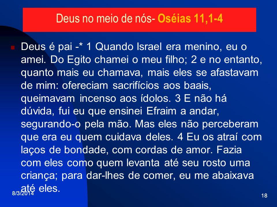 Deus é pai -* 1 Quando Israel era menino, eu o amei. Do Egito chamei o meu filho; 2 e no entanto, quanto mais eu chamava, mais eles se afastavam de mi