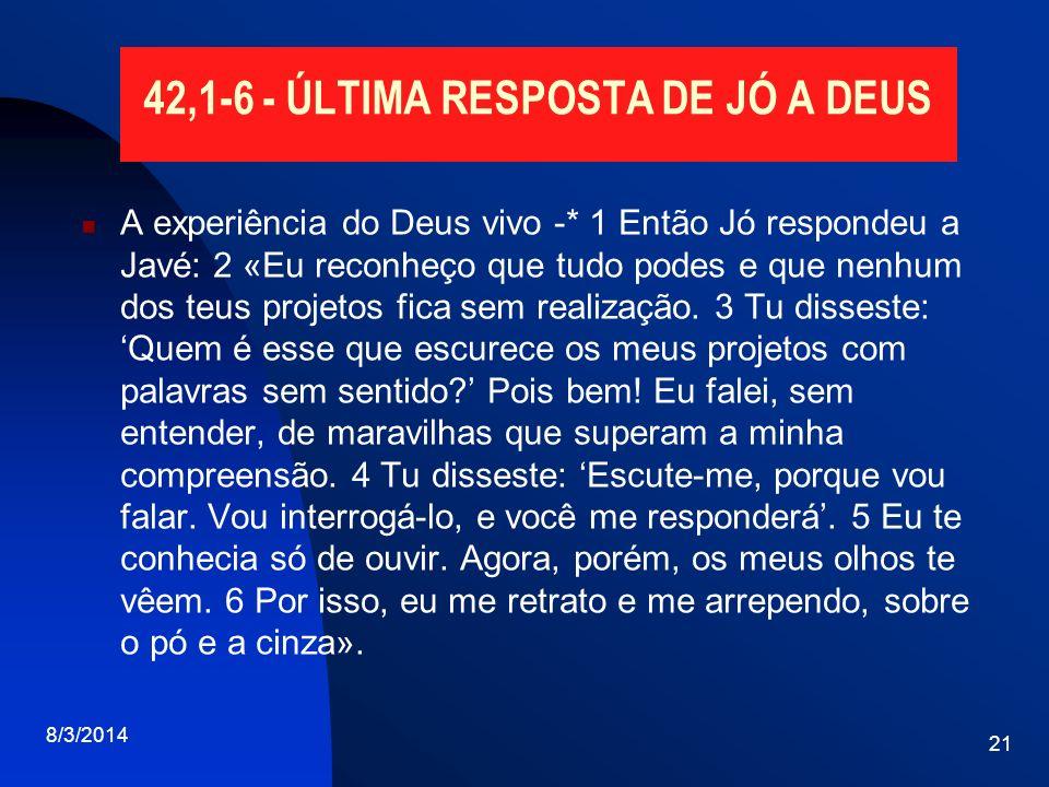 42,1-6 - ÚLTIMA RESPOSTA DE JÓ A DEUS A experiência do Deus vivo -* 1 Então Jó respondeu a Javé: 2 «Eu reconheço que tudo podes e que nenhum dos teus