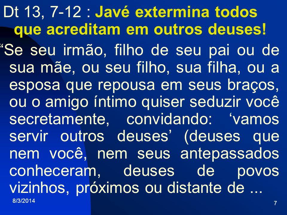7 Dt 13, 7-12 : Javé extermina todos que acreditam em outros deuses! Se seu irmão, filho de seu pai ou de sua mãe, ou seu filho, sua filha, ou a espos