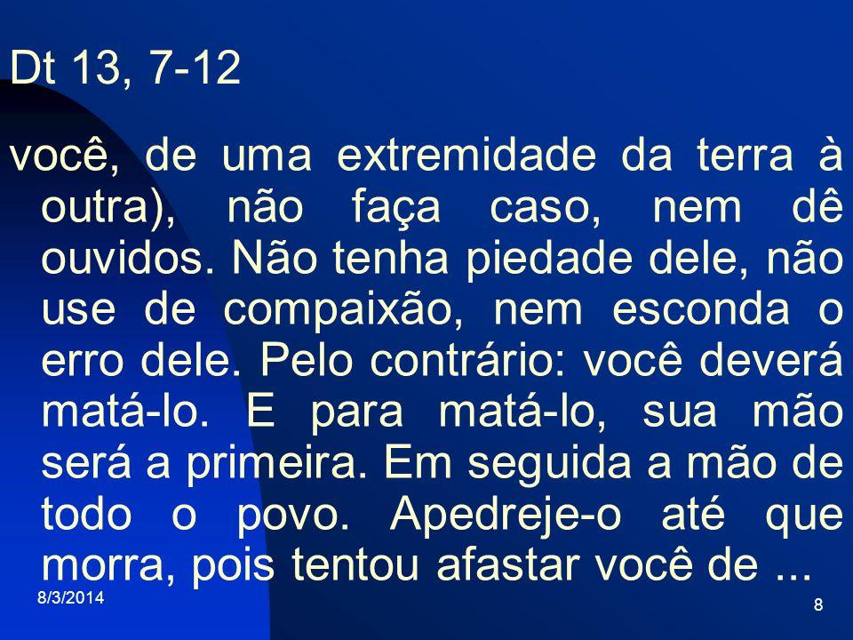 8/3/2014 8 Dt 13, 7-12 você, de uma extremidade da terra à outra), não faça caso, nem dê ouvidos. Não tenha piedade dele, não use de compaixão, nem es