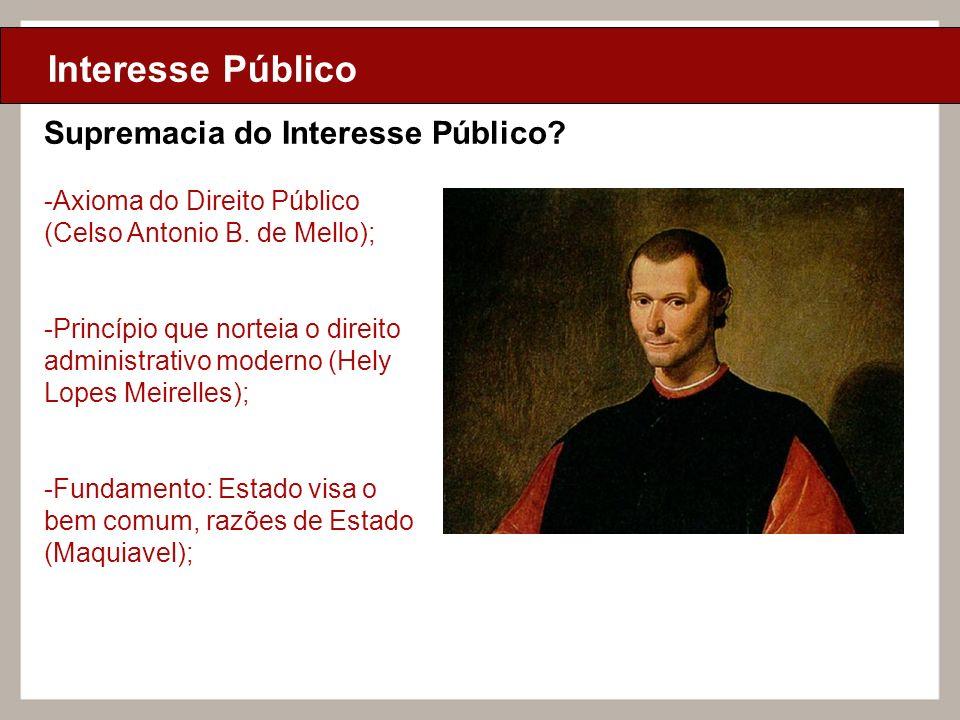 Ciclo de Aulas Internas - 2010 Texto Interesse Público Supremacia do Interesse Público? -Axioma do Direito Público (Celso Antonio B. de Mello); -Princ