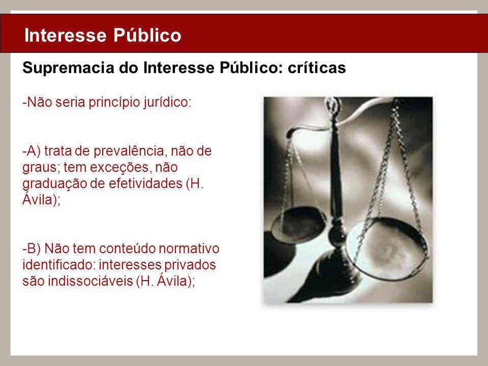 Ciclo de Aulas Internas - 2010 Texto Interesse Público Supremacia do Interesse Público: críticas -Não seria princípio jurídico: -A) trata de prevalênc