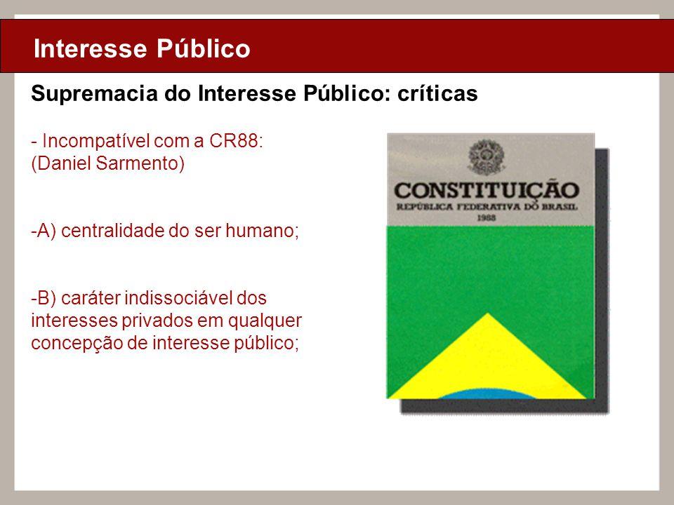 Ciclo de Aulas Internas - 2010 Texto Interesse Público Supremacia do Interesse Público: críticas - Incompatível com a CR88: (Daniel Sarmento) -A) cent