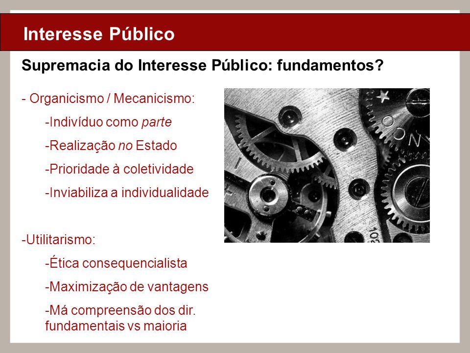 Ciclo de Aulas Internas - 2010 Texto Interesse Público Supremacia do Interesse Público: fundamentos? - Organicismo / Mecanicismo: -Indivíduo como part