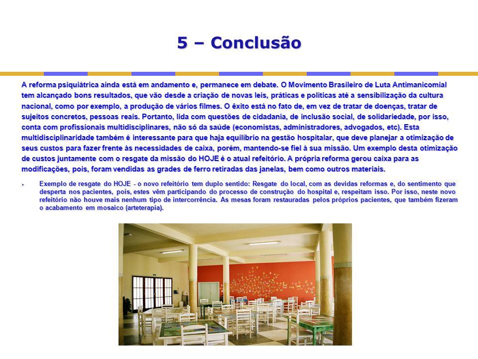 5 – Conclusão A reforma psiquiátrica ainda está em andamento e, permanece em debate.