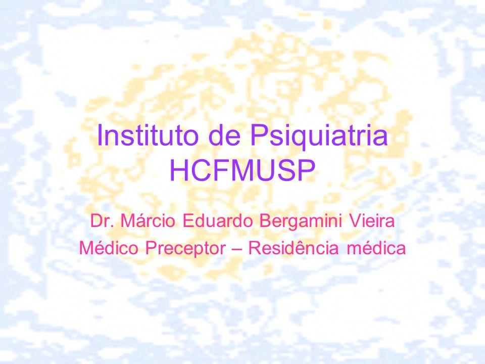 Instituto de Psiquiatria HCFMUSP Dr. Márcio Eduardo Bergamini Vieira Médico Preceptor – Residência médica