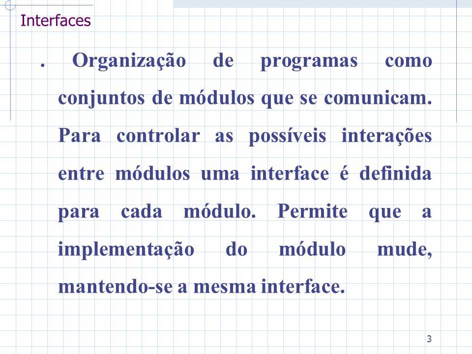 3 Interfaces. Organização de programas como conjuntos de módulos que se comunicam. Para controlar as possíveis interações entre módulos uma interface