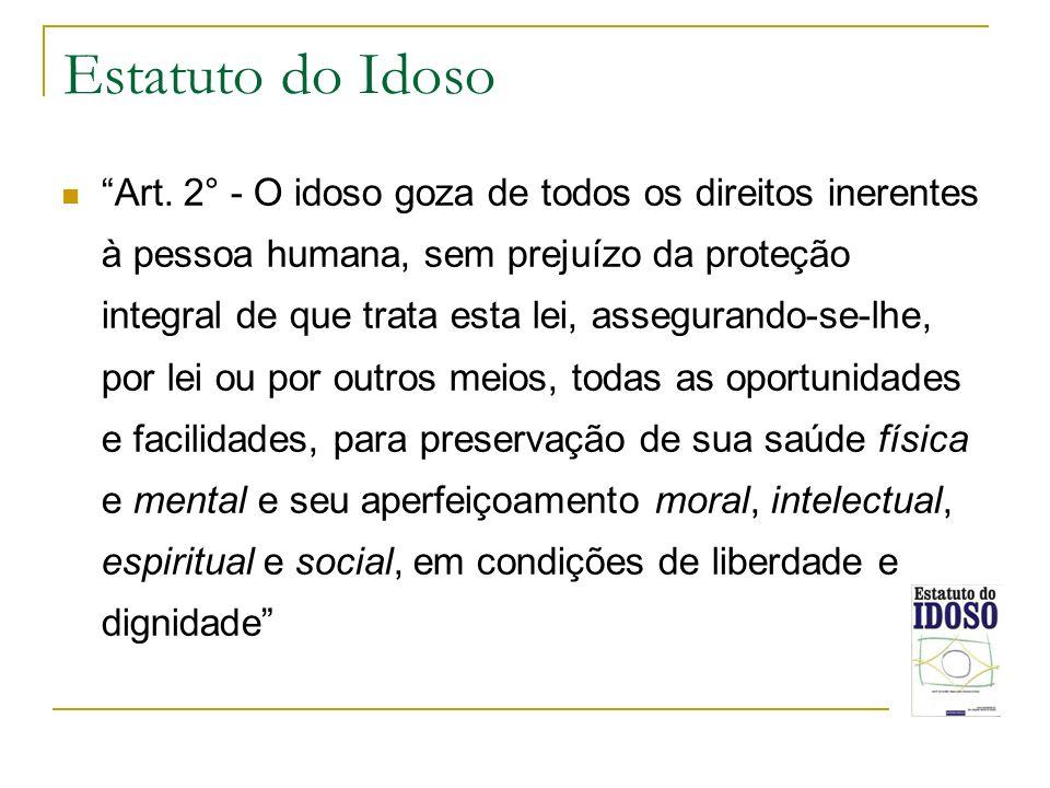 Estatuto do Idoso Art. 2° - O idoso goza de todos os direitos inerentes à pessoa humana, sem prejuízo da proteção integral de que trata esta lei, asse