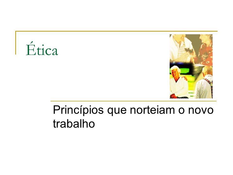 Ética Princípios que norteiam o novo trabalho