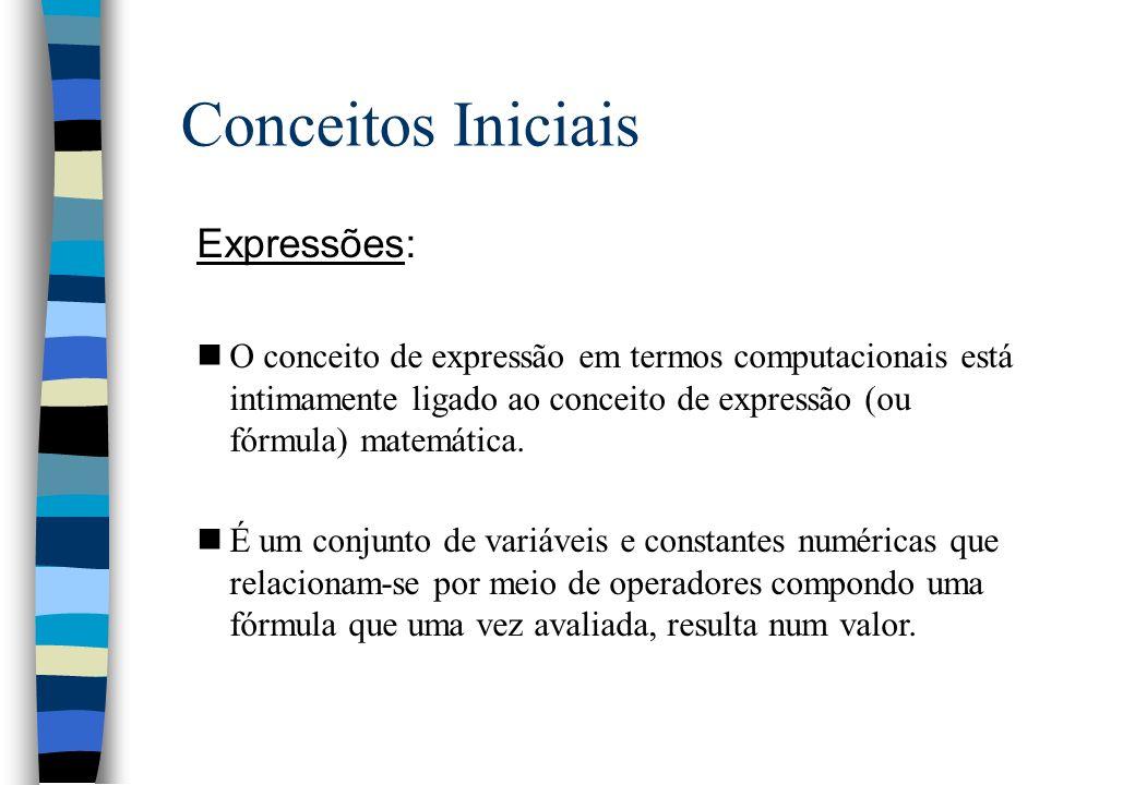 Conceitos Iniciais Expressões: nO conceito de expressão em termos computacionais está intimamente ligado ao conceito de expressão (ou fórmula) matemát