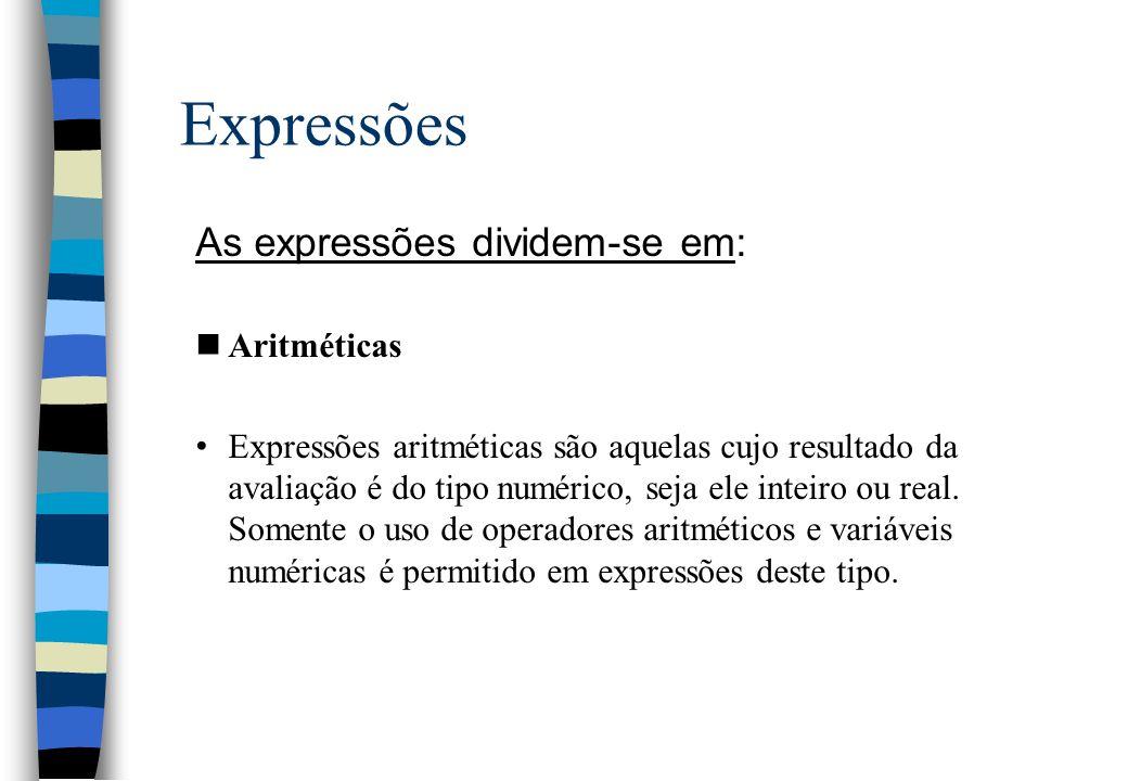 Expressões As expressões dividem-se em: nAritméticas Expressões aritméticas são aquelas cujo resultado da avaliação é do tipo numérico, seja ele intei