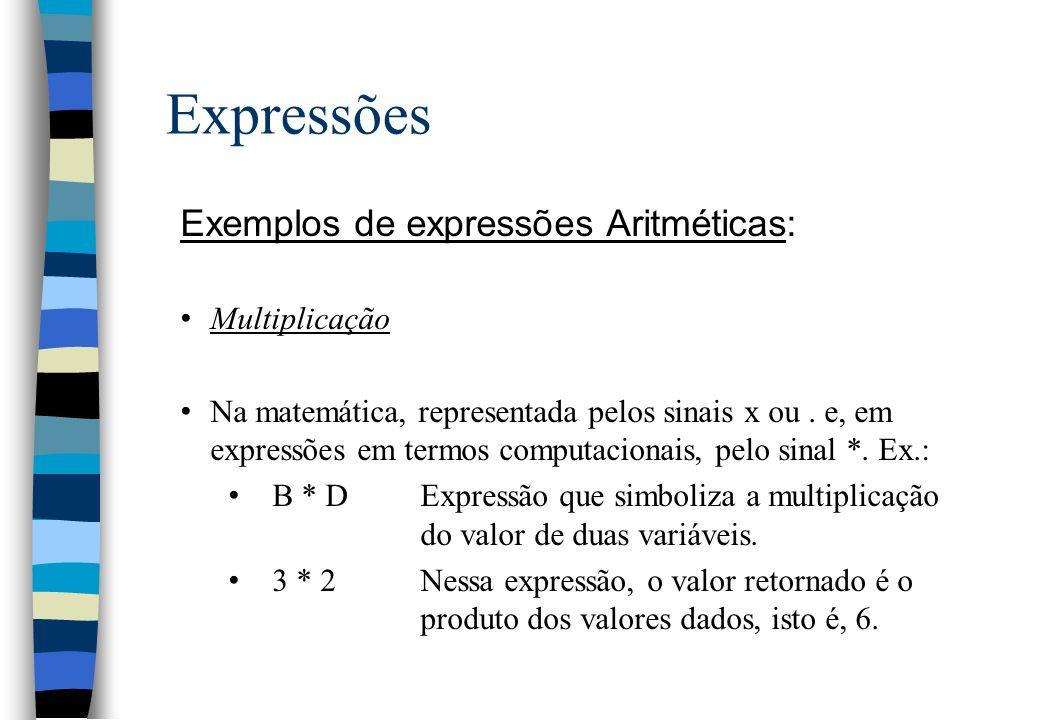 Expressões Exemplos de expressões Aritméticas: Multiplicação Na matemática, representada pelos sinais x ou. e, em expressões em termos computacionais,