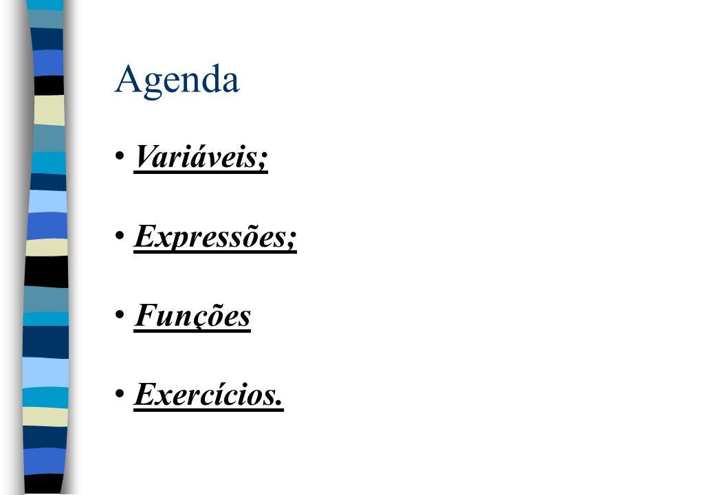 Agenda Variáveis; Expressões; Funções Exercícios.