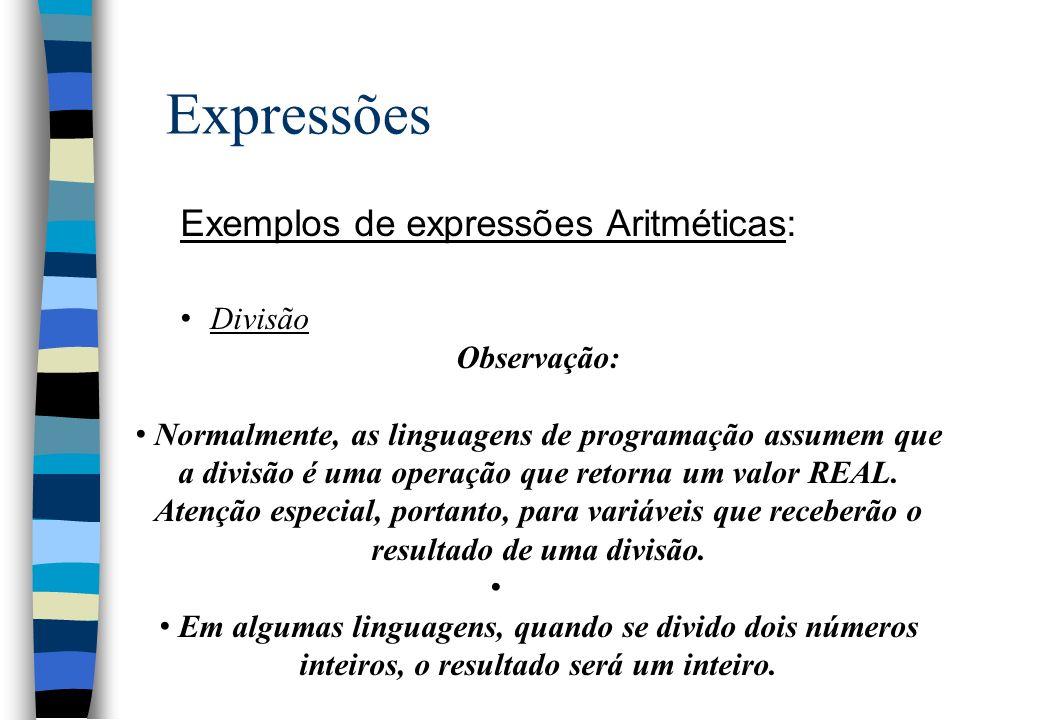 Expressões Exemplos de expressões Aritméticas: Divisão Observação: Normalmente, as linguagens de programação assumem que a divisão é uma operação que