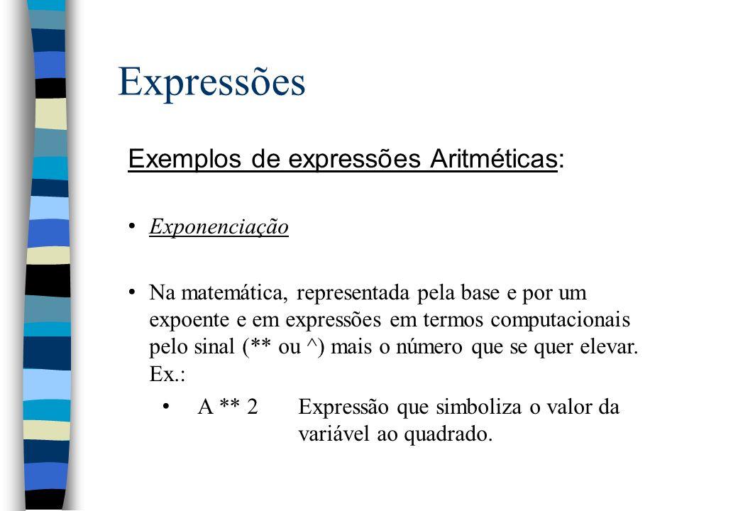 Expressões Exemplos de expressões Aritméticas: Exponenciação Na matemática, representada pela base e por um expoente e em expressões em termos computa