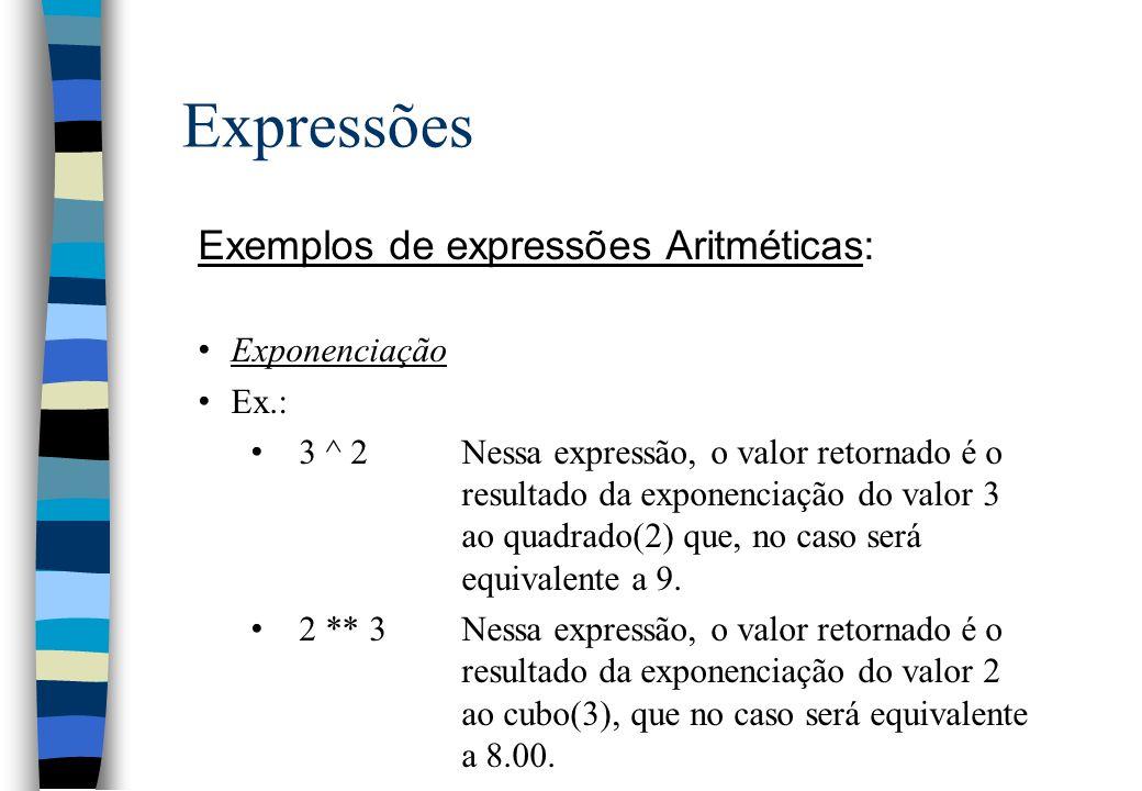 Expressões Exemplos de expressões Aritméticas: Exponenciação Ex.: 3 ^ 2Nessa expressão, o valor retornado é o resultado da exponenciação do valor 3 ao