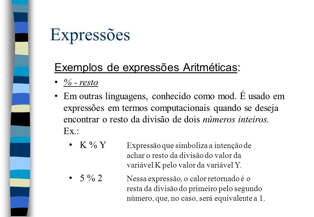 Expressões Exemplos de expressões Aritméticas: % - resto Em outras linguagens, conhecido como mod. É usado em expressões em termos computacionais quan