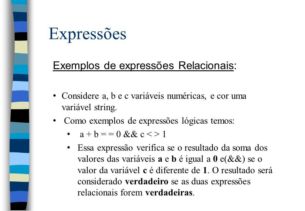 Expressões Exemplos de expressões Relacionais: Considere a, b e c variáveis numéricas, e cor uma variável string. Como exemplos de expressões lógicas