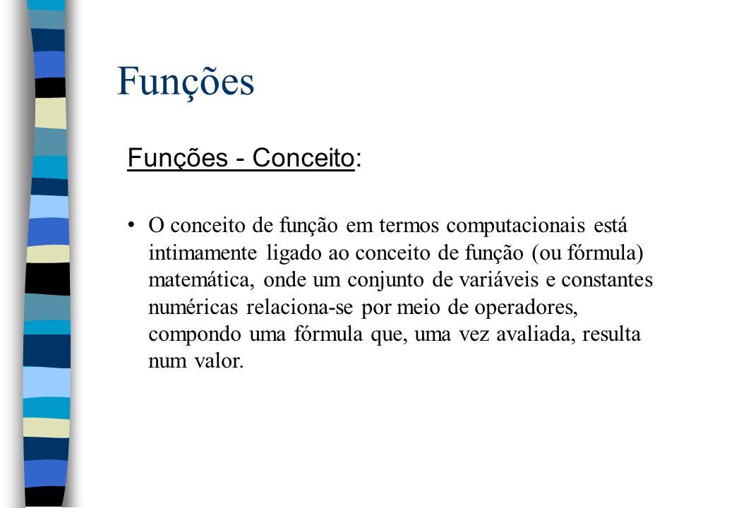 Funções Funções - Conceito: O conceito de função em termos computacionais está intimamente ligado ao conceito de função (ou fórmula) matemática, onde