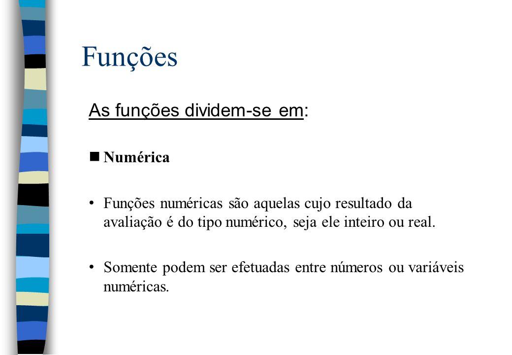 Funções As funções dividem-se em: nNumérica Funções numéricas são aquelas cujo resultado da avaliação é do tipo numérico, seja ele inteiro ou real. So