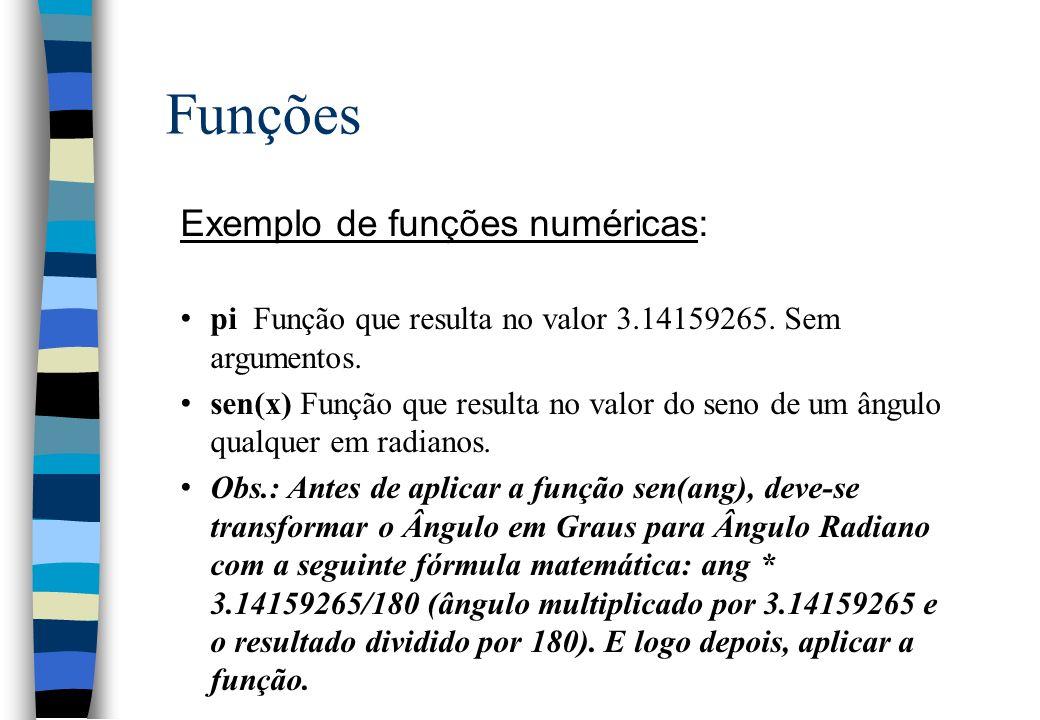 Funções Exemplo de funções numéricas: pi Função que resulta no valor 3.14159265. Sem argumentos. sen(x) Função que resulta no valor do seno de um ângu