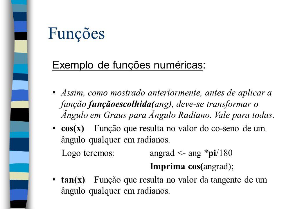 Funções Exemplo de funções numéricas: Assim, como mostrado anteriormente, antes de aplicar a função funçãoescolhida(ang), deve-se transformar o Ângulo