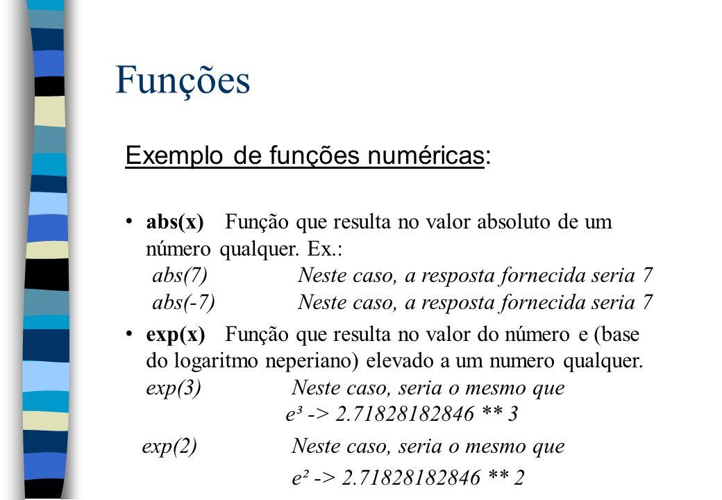 Funções Exemplo de funções numéricas: abs(x)Função que resulta no valor absoluto de um número qualquer. Ex.: abs(7)Neste caso, a resposta fornecida se