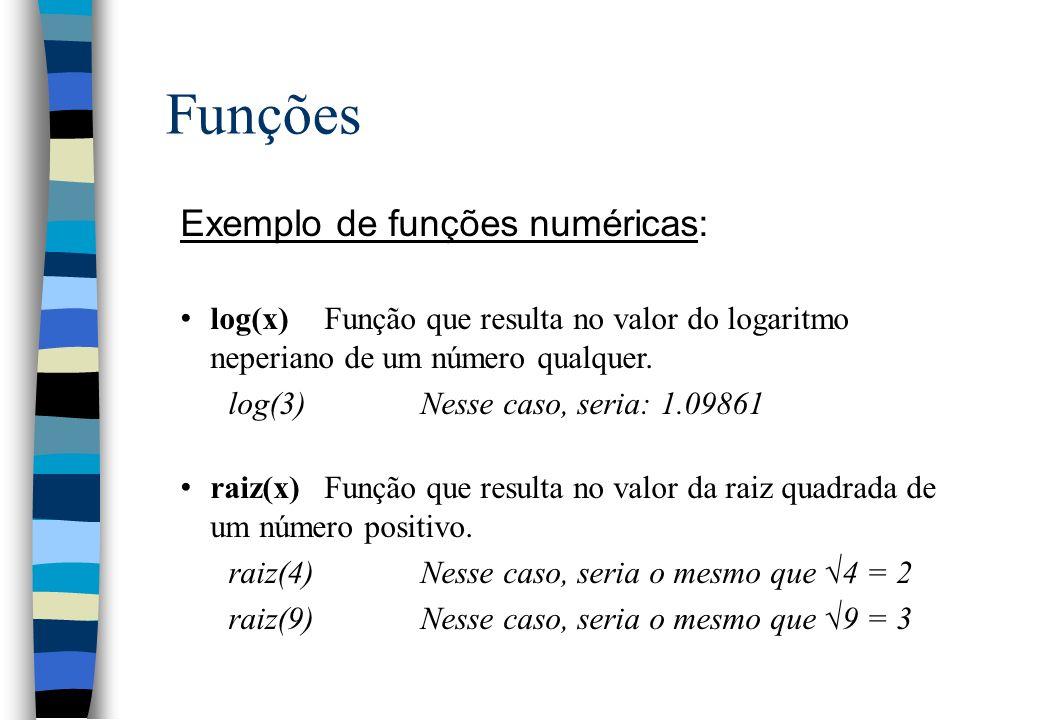 Funções Exemplo de funções numéricas: log(x)Função que resulta no valor do logaritmo neperiano de um número qualquer. log(3)Nesse caso, seria: 1.09861