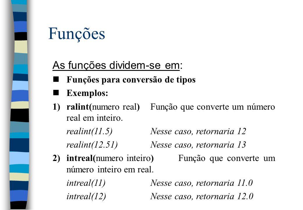 Funções As funções dividem-se em: nFunções para conversão de tipos nExemplos: 1)ralint(numero real)Função que converte um número real em inteiro. real