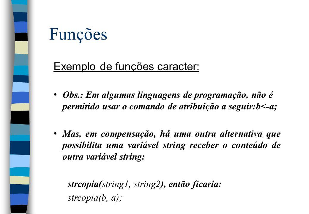Funções Exemplo de funções caracter: Obs.: Em algumas linguagens de programação, não é permitido usar o comando de atribuição a seguir:b<-a; Mas, em c