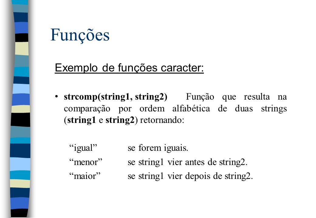 Funções Exemplo de funções caracter: strcomp(string1, string2)Função que resulta na comparação por ordem alfabética de duas strings (string1 e string2