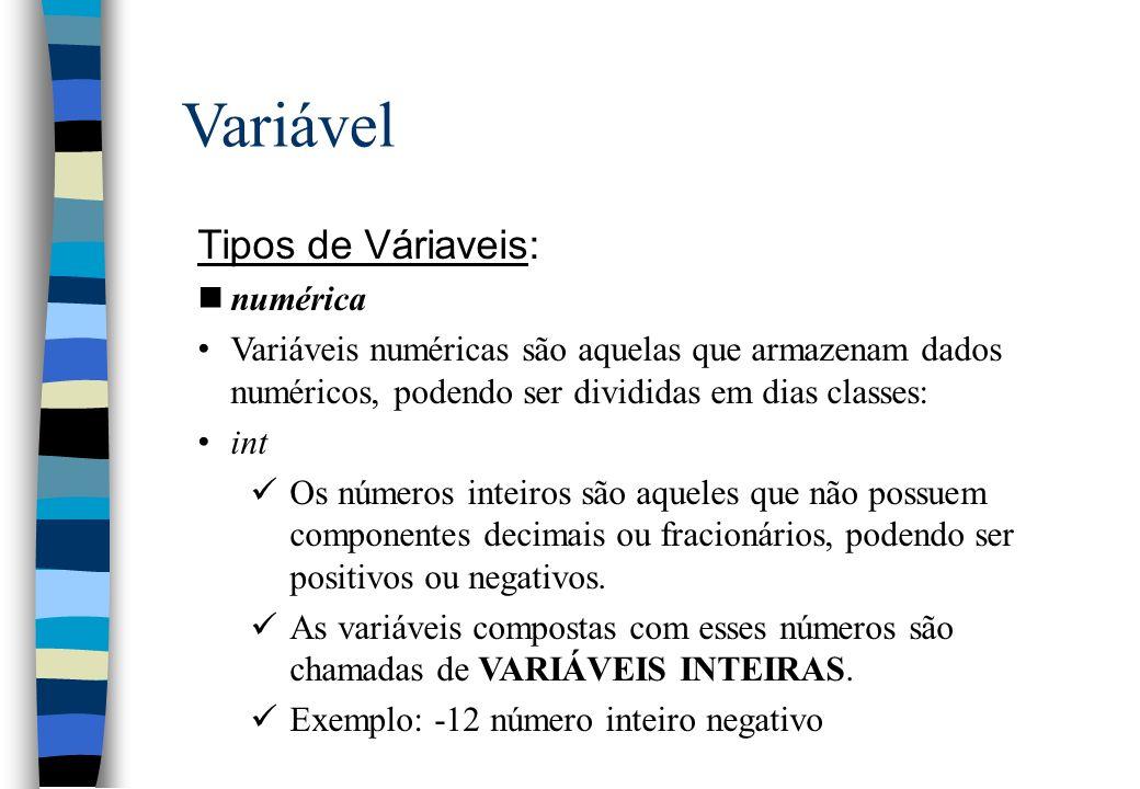 Variável Tipos de Váriaveis: nnumérica real Os números reais são aqueles que podem possuir componentes decimais ou fracionários, podendo também ser positivos ou negativos.