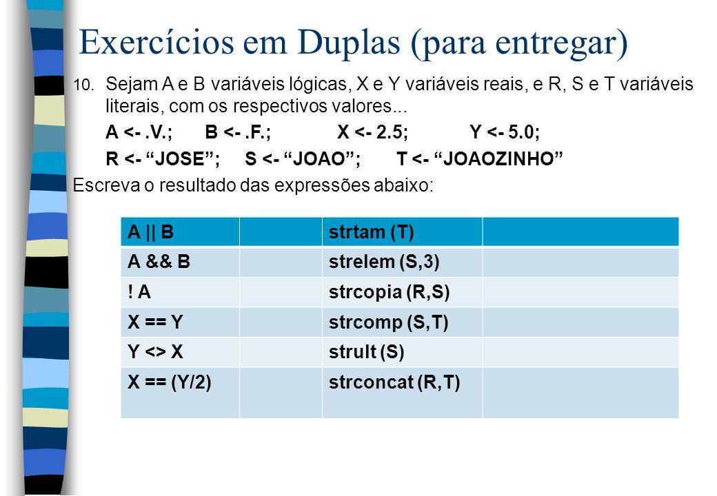 Exercícios em Duplas (para entregar) 10. Sejam A e B variáveis lógicas, X e Y variáveis reais, e R, S e T variáveis literais, com os respectivos valor