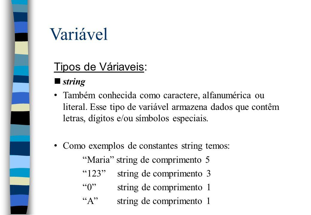 Variável Tipos de Váriaveis: nstring Também conhecida como caractere, alfanumérica ou literal. Esse tipo de variável armazena dados que contêm letras,