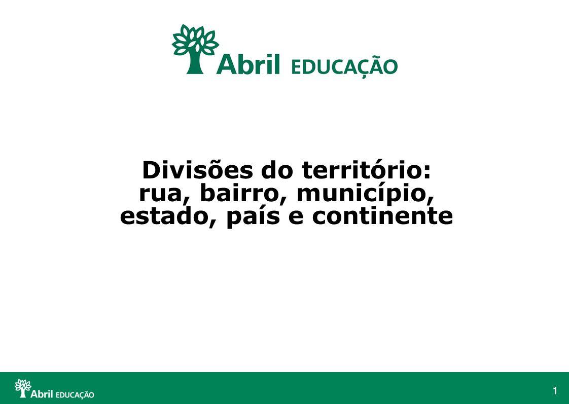 1 Divisões do território: rua, bairro, município, estado, país e continente